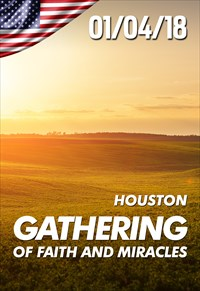 Gathering of Faith and Miracles - 01/04/18 - Houston