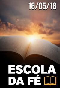 Escola da fé - 16/05/18