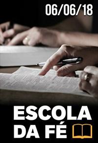 Escola da fé - 06/06/18