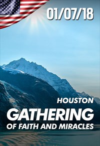 Gathering of faith and miracles - 01/07/18 - Houston