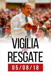 Vigília do Resgate - 05/08/18