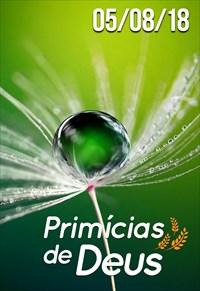 Primícias de Deus - 05/08/18