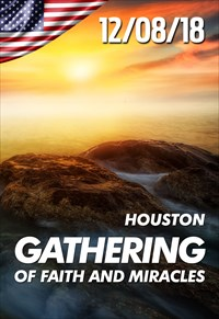Gathering of faith and miracles - 12/08/18 - Houston