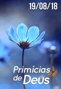 Primícias de Deus - 19/08/18