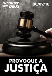 Provoque a Justiça - Encontro com Deus - 30/09/18