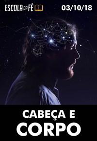 Cabeça e Corpo - Escola da Fé - 03/10/18