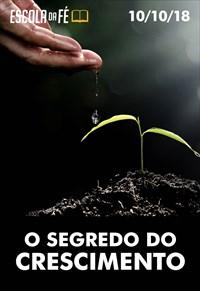 O segredo do crescimento - Escola da fé - 10/10/18