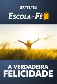 A verdadeira felicidade - Escola da Fé - 07/11/18