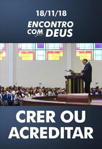 Crer ou Acreditar – Encontro com Deus (Bispo Macedo na João Dias) - 18/11/18