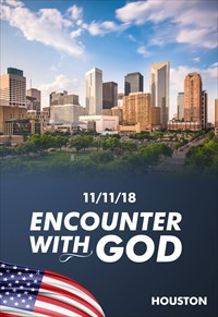 Encounter with God - 11/11/18 - Houston