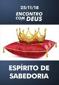 Espírito de Sabedoria - Encontro com Deus - 25/11/18