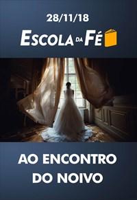 Ao encontro do noivo - Escola da fé - 28/11/18