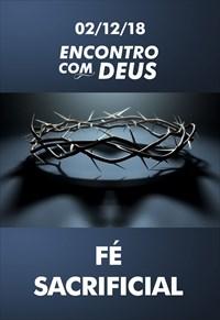 Fé sacrificial - Encontro com Deus - 02/12/18