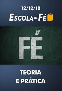 Fé: teoria e prática - Escola da fé - 12/12/18