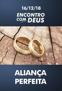 Aliança Perfeita - Encontro com Deus - 16/12/18