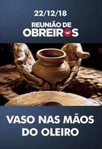 Vaso nas mãos do oleiro - Reunião de obreiros - 22/12/18