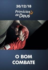 O bom combate - Primícias de Deus – 30/12/18