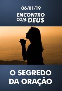 O segredo da oração - Encontro com Deus – 06/01/19