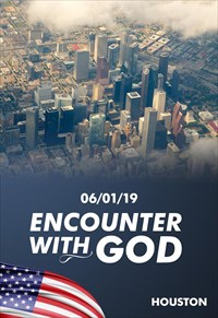 Encounter with God - 06/01/19 - Houston