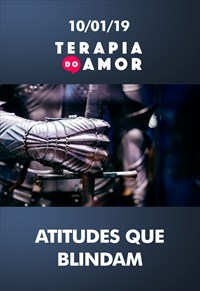 Atitudes que blindam - Terapia do Amor - 10/01/19