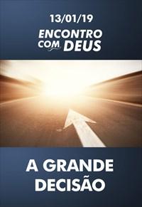 A grande decisão - Encontro com Deus - 13/01/19