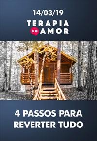 4 passos para reverter tudo - Terapia do amor - 14/03/19