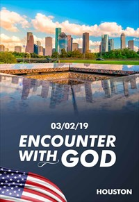 Encounter with God - 03/02/19 - Houston