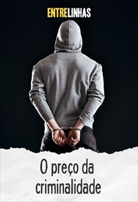 Entrelinhas - O preço da criminalidade