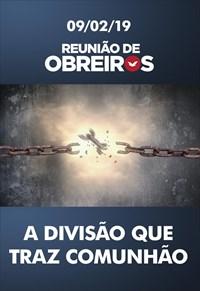 A divisão que traz comunhão - Reunião de Obreiros – 09/02/19