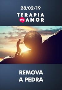 Remova a pedra - Terapia do amor - 28/02/19