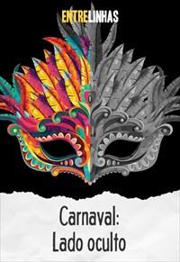 Entrelinhas - Carnaval: Lado oculto