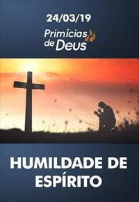 Humildade de espírito – Primícias de Deus – 24/03/10