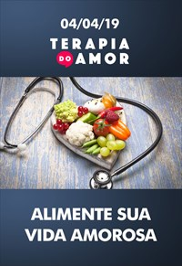 Alimente sua vida amorosa - Terapia do Amor – 04/04/19