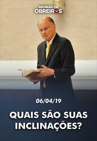 Quais são suas inclinações? - Reunião de Obreiros – 06/04/19