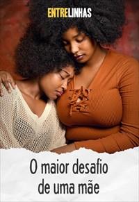 Entrelinhas - O maior desafio de uma mãe