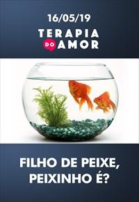 Filho de peixe, peixinho é? - Terapia do amor - 16/05/19