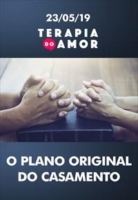 O plano original do casamento - Terapia do Amor - 23/05/19