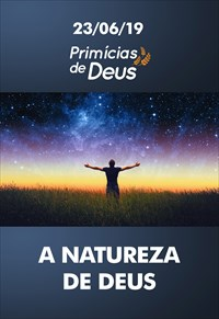 A natureza de Deus - Primícias de Deus - 23/06/19