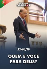 Quem é você para Deus? - Reunião de Obreiros - 22/06/19 - Portugal