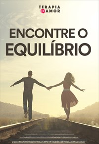Encontre o equilíbrio - Terapia do amor - 04/07/19