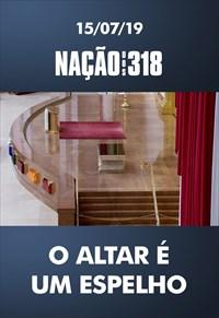 O Altar é um espelho - Nação dos 318 - 15/07/19
