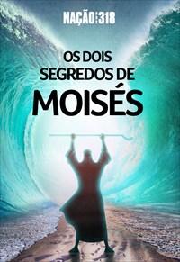 Os dois segredos de Moisés - Nação dos 318 - 22/07/19