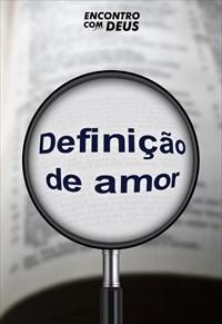 Definição de amor - Encontro com Deus - 04/08/19