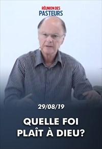 Réunion des Pasteurs - Quelle foi plaît à Dieu? - 29/08/19