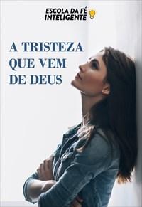 A tristeza que vem de Deus - Escola da Fé - 18/09/19