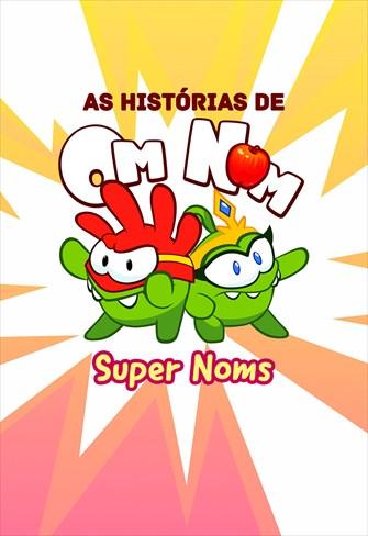As Histórias do Om Nom - SuperNoms